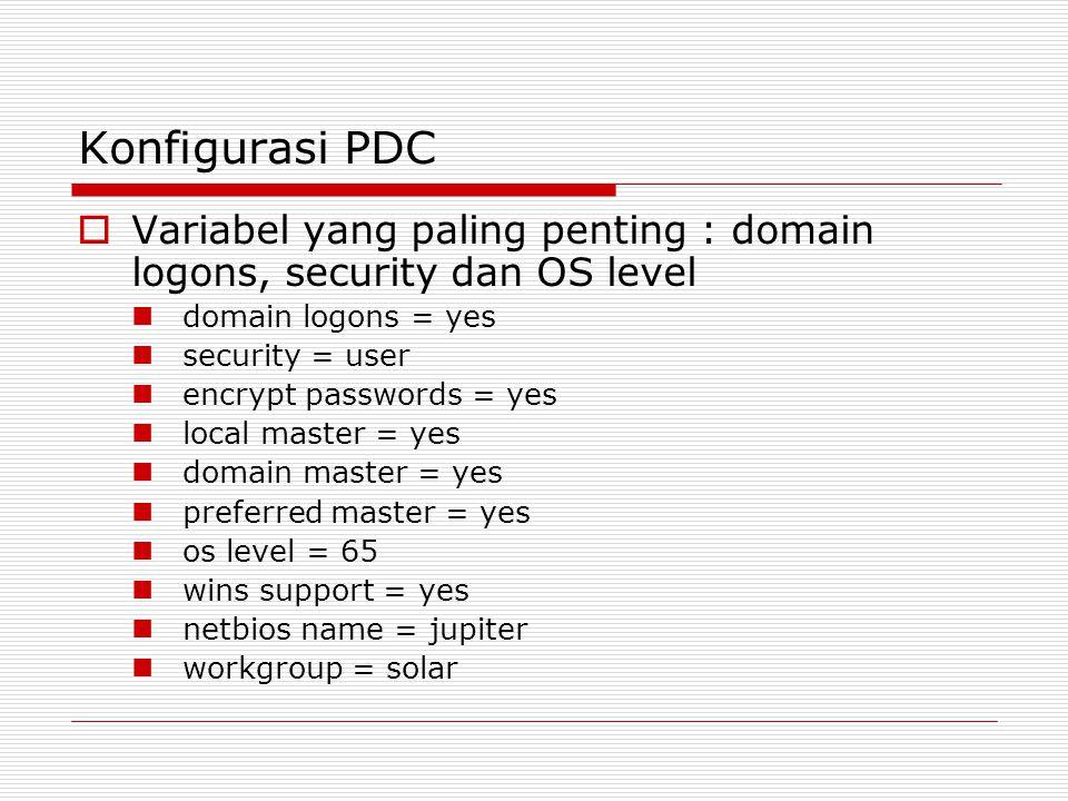 Keterangan  Domain logons ~ menyatakan bahwa Samba akan difungsikan sebagai logon server ke dalam domain  Domain master, local master dan preferred master ~ agar Samba memenangkan status sebagai domain server  Security ~ agar setiap user harus melakukan validasi sebelum bergabung dengan domain