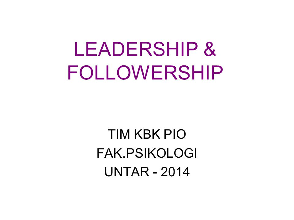 LEADERSHIP & FOLLOWERSHIP TIM KBK PIO FAK.PSIKOLOGI UNTAR - 2014