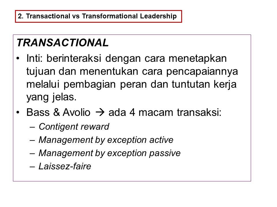 2. Transactional vs Transformational Leadership TRANSACTIONAL Inti: berinteraksi dengan cara menetapkan tujuan dan menentukan cara pencapaiannya melal