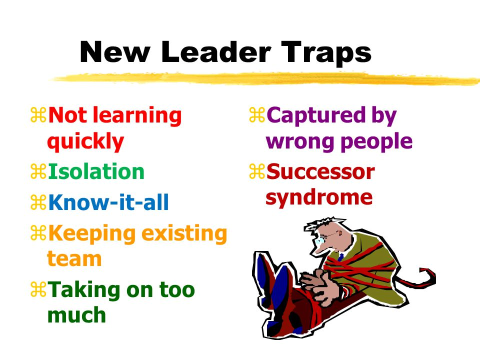 New Leaders Take Note zGeneral Advice yTake advantage of the transition period yGet advice and counsel yShow empathy to predecessor yLearn leadership