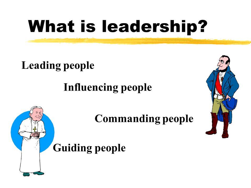 What is leadership? Leading people Influencing people Commanding people Guiding people