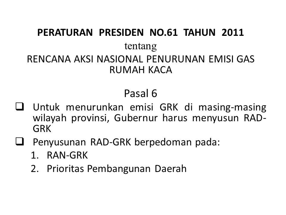 PERATURAN PRESIDEN NO.61 TAHUN 2011 tentang RENCANA AKSI NASIONAL PENURUNAN EMISI GAS RUMAH KACA Pasal 6  Untuk menurunkan emisi GRK di masing-masing