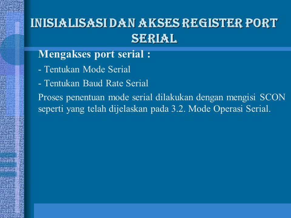 Inisialisasi dan Akses Register Port Serial Mengakses port serial : - Tentukan Mode Serial - Tentukan Baud Rate Serial Proses penentuan mode serial di