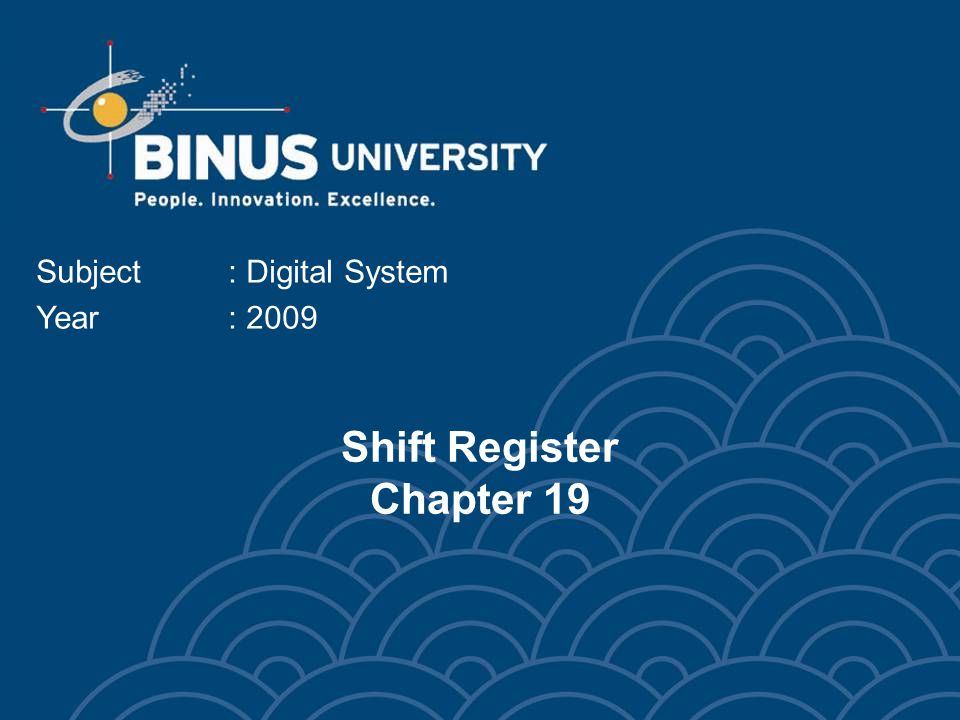 Shift Register Chapter 19 Subject: Digital System Year: 2009