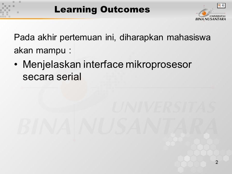 2 Learning Outcomes Pada akhir pertemuan ini, diharapkan mahasiswa akan mampu : Menjelaskan interface mikroprosesor secara serial