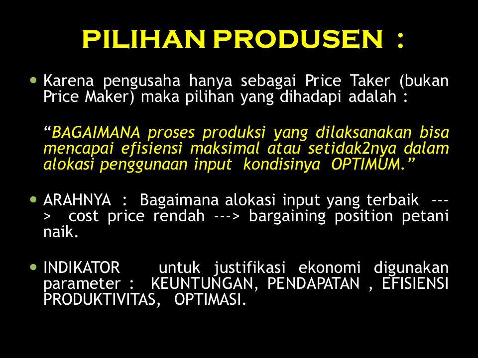 """PILIHAN PRODUSEN : Karena pengusaha hanya sebagai Price Taker (bukan Price Maker) maka pilihan yang dihadapi adalah : """"BAGAIMANA proses produksi yang"""