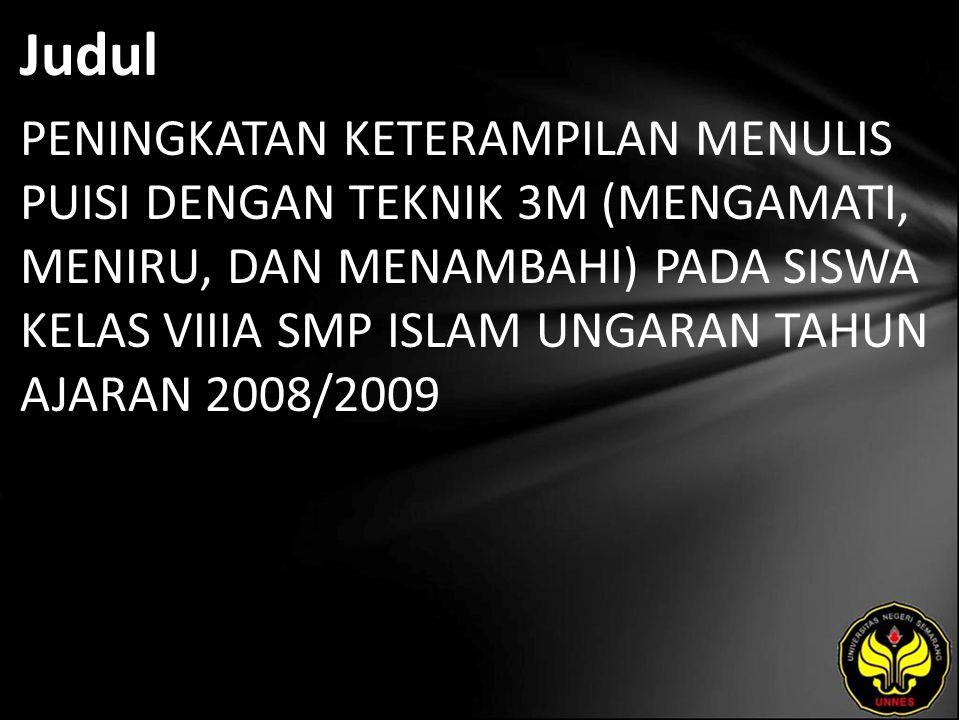 Judul PENINGKATAN KETERAMPILAN MENULIS PUISI DENGAN TEKNIK 3M (MENGAMATI, MENIRU, DAN MENAMBAHI) PADA SISWA KELAS VIIIA SMP ISLAM UNGARAN TAHUN AJARAN 2008/2009