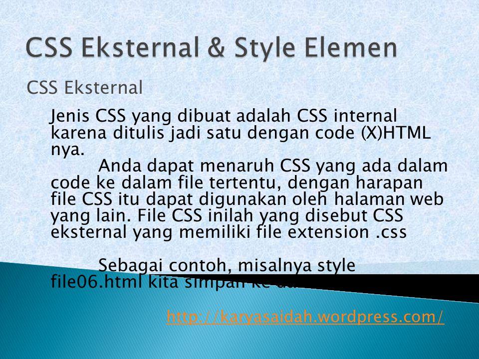 CSS Eksternal Jenis CSS yang dibuat adalah CSS internal karena ditulis jadi satu dengan code (X)HTML nya. Anda dapat menaruh CSS yang ada dalam code k