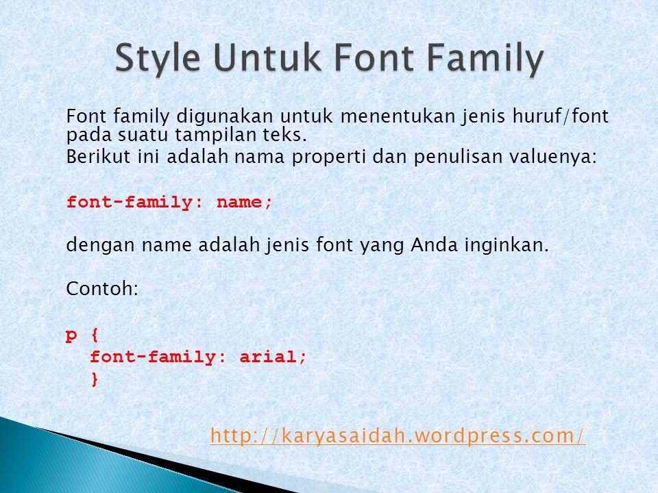 Font family digunakan untuk menentukan jenis huruf/font pada suatu tampilan teks. Berikut ini adalah nama properti dan penulisan valuenya: font-family