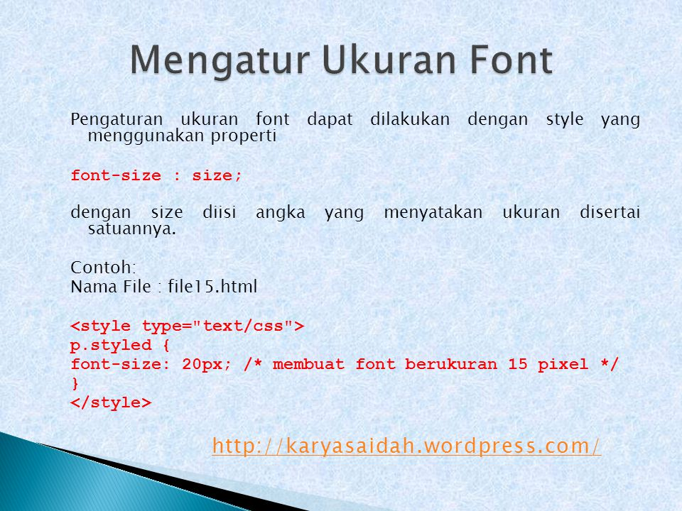Pengaturan ukuran font dapat dilakukan dengan style yang menggunakan properti font-size : size; dengan size diisi angka yang menyatakan ukuran diserta