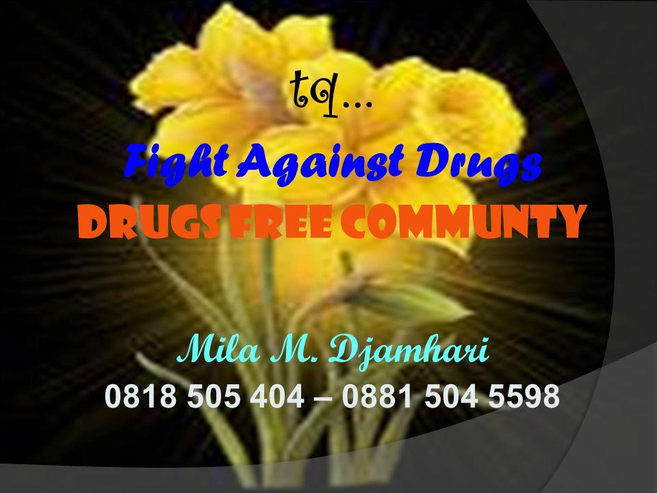 tq… Fight Against Drugs Drugs Free Communty Mila M. Djamhari 0818 505 404 – 0881 504 5598