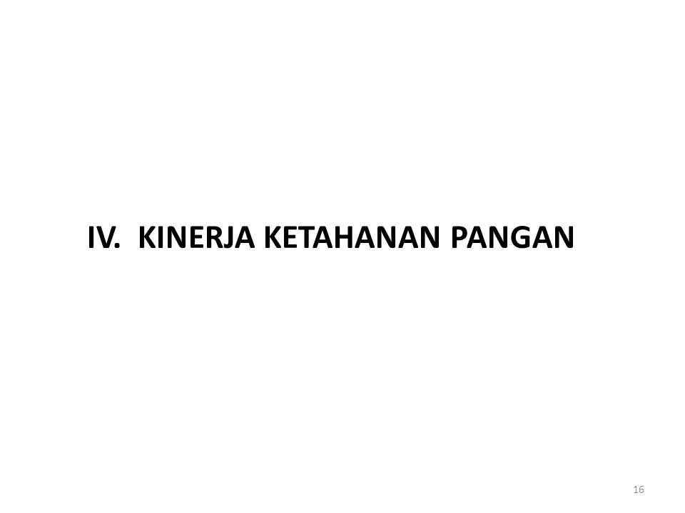 IV. KINERJA KETAHANAN PANGAN 16