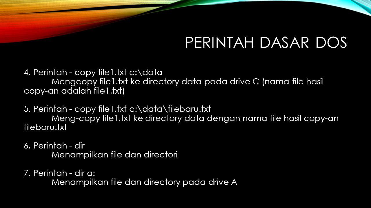 4. Perintah - copy file1.txt c:\data Mengcopy file1.txt ke directory data pada drive C (nama file hasil copy-an adalah file1.txt) 5. Perintah - copy f