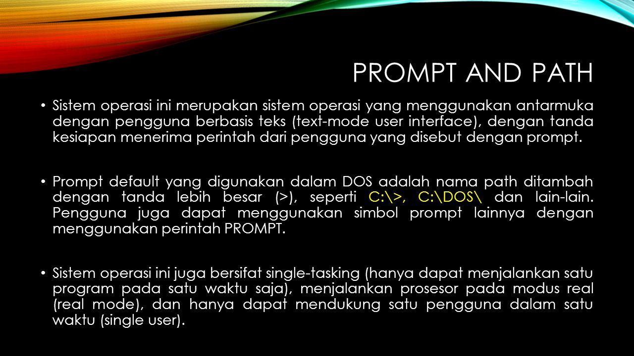 PROMPT AND PATH Sistem operasi ini merupakan sistem operasi yang menggunakan antarmuka dengan pengguna berbasis teks (text-mode user interface), denga