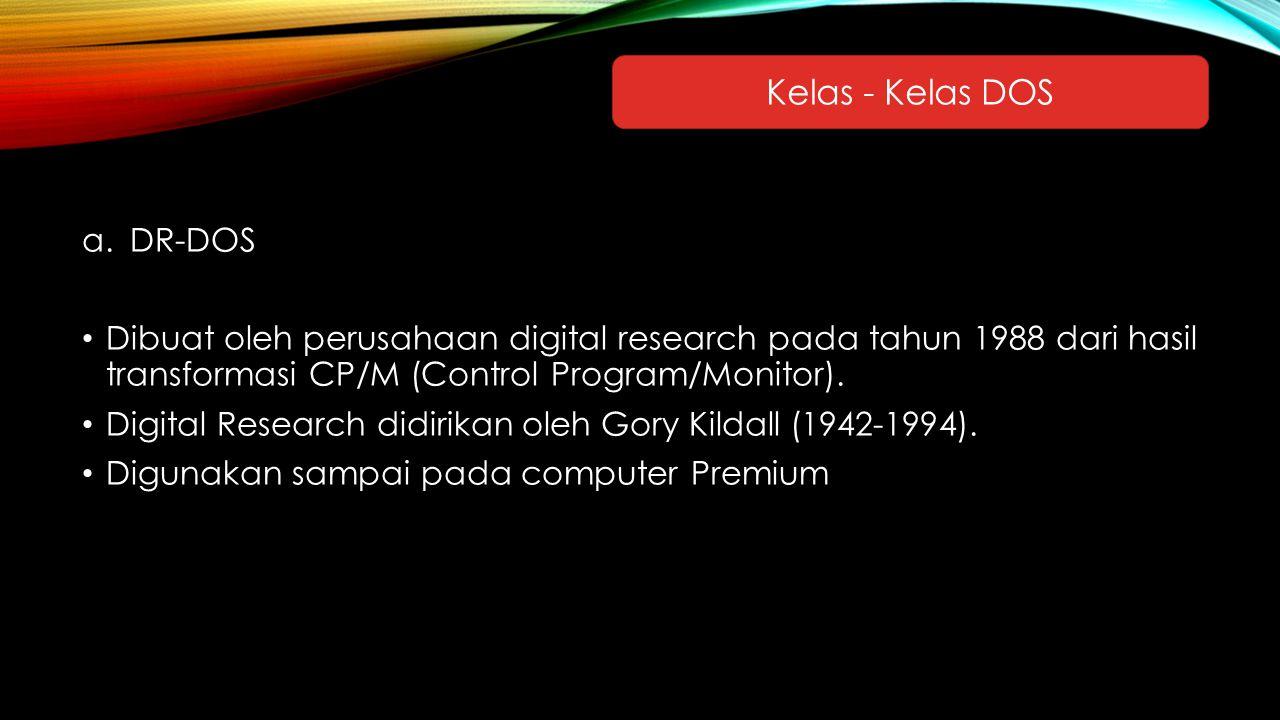 a.DR-DOS Dibuat oleh perusahaan digital research pada tahun 1988 dari hasil transformasi CP/M (Control Program/Monitor). Digital Research didirikan ol