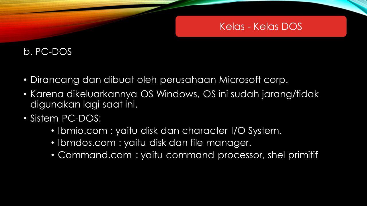 b. PC-DOS Dirancang dan dibuat oleh perusahaan Microsoft corp. Karena dikeluarkannya OS Windows, OS ini sudah jarang/tidak digunakan lagi saat ini. Si