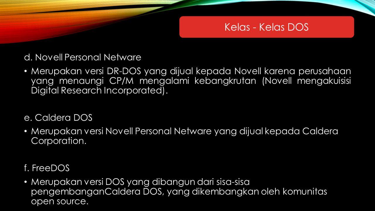 d. Novell Personal Netware Merupakan versi DR-DOS yang dijual kepada Novell karena perusahaan yang menaungi CP/M mengalami kebangkrutan (Novell mengak