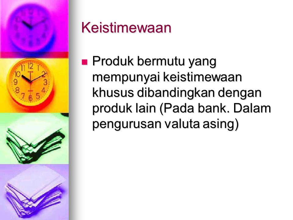Keistimewaan Produk bermutu yang mempunyai keistimewaan khusus dibandingkan dengan produk lain (Pada bank. Dalam pengurusan valuta asing) Produk bermu