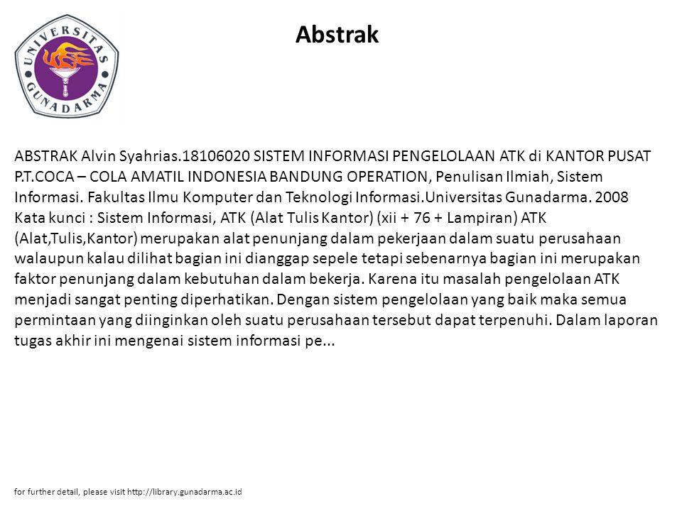 Abstrak ABSTRAK Alvin Syahrias.18106020 SISTEM INFORMASI PENGELOLAAN ATK di KANTOR PUSAT P.T.COCA – COLA AMATIL INDONESIA BANDUNG OPERATION, Penulisan