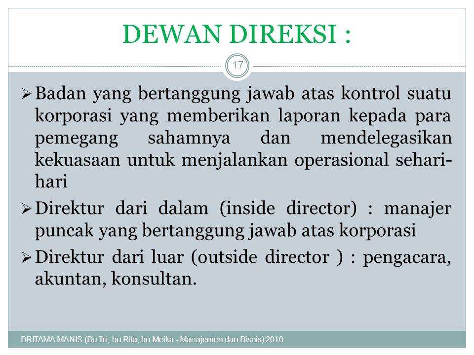 DEWAN DIREKSI :  Badan yang bertanggung jawab atas kontrol suatu korporasi yang memberikan laporan kepada para pemegang sahamnya dan mendelegasikan k