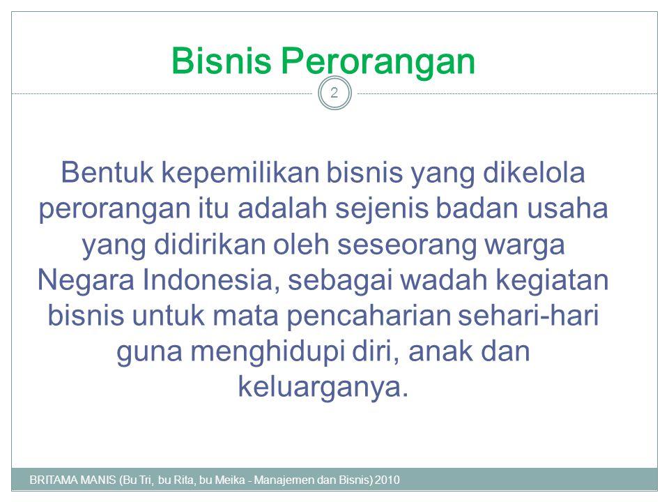 Bisnis Perorangan Bentuk kepemilikan bisnis yang dikelola perorangan itu adalah sejenis badan usaha yang didirikan oleh seseorang warga Negara Indones