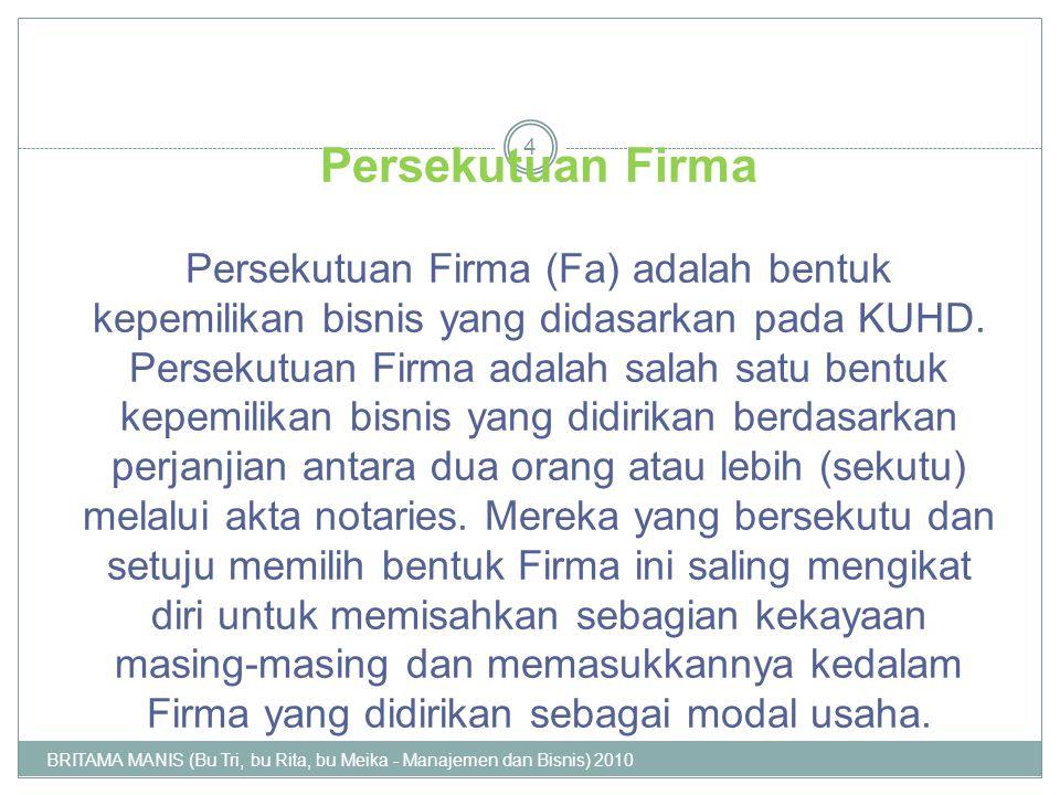Persekutuan Firma Persekutuan Firma (Fa) adalah bentuk kepemilikan bisnis yang didasarkan pada KUHD. Persekutuan Firma adalah salah satu bentuk kepemi