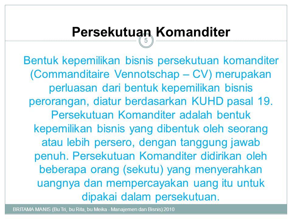 Persekutuan Komanditer Bentuk kepemilikan bisnis persekutuan komanditer (Commanditaire Vennotschap – CV) merupakan perluasan dari bentuk kepemilikan b