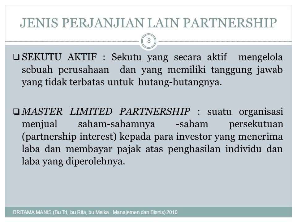 JENIS PERJANJIAN LAIN PARTNERSHIP  SEKUTU AKTIF : Sekutu yang secara aktif mengelola sebuah perusahaan dan yang memiliki tanggung jawab yang tidak te