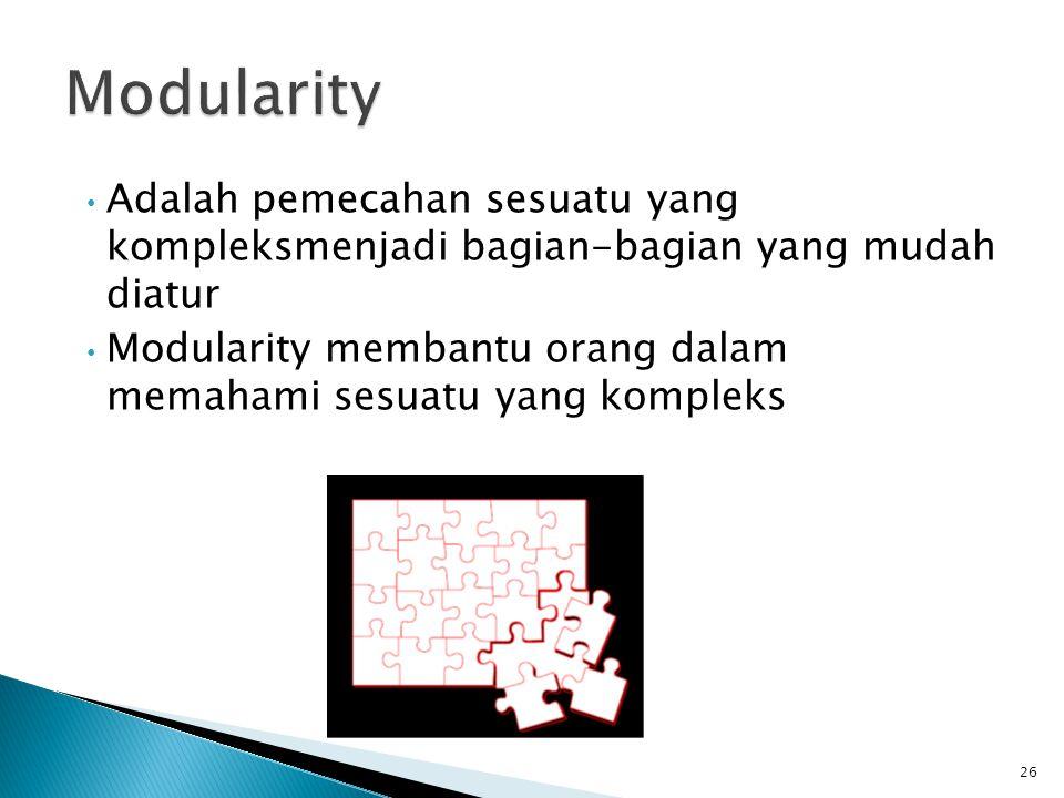 Adalah pemecahan sesuatu yang kompleksmenjadi bagian-bagian yang mudah diatur Modularity membantu orang dalam memahami sesuatu yang kompleks 26
