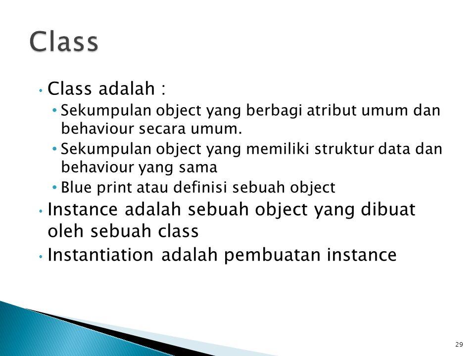 Class adalah : Sekumpulan object yang berbagi atribut umum dan behaviour secara umum. Sekumpulan object yang memiliki struktur data dan behaviour yang
