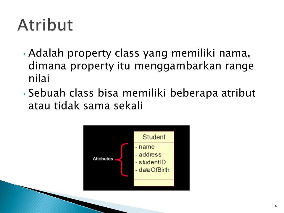 Adalah property class yang memiliki nama, dimana property itu menggambarkan range nilai Sebuah class bisa memiliki beberapa atribut atau tidak sama sekali 34