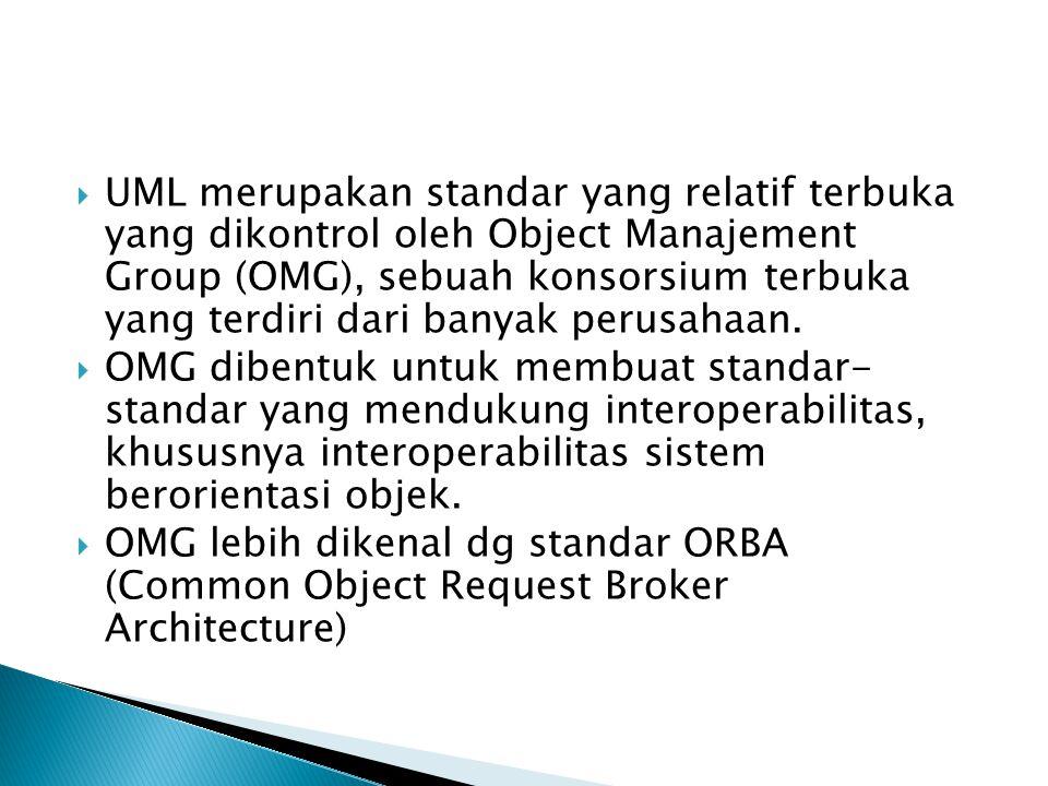  UML merupakan standar yang relatif terbuka yang dikontrol oleh Object Manajement Group (OMG), sebuah konsorsium terbuka yang terdiri dari banyak perusahaan.