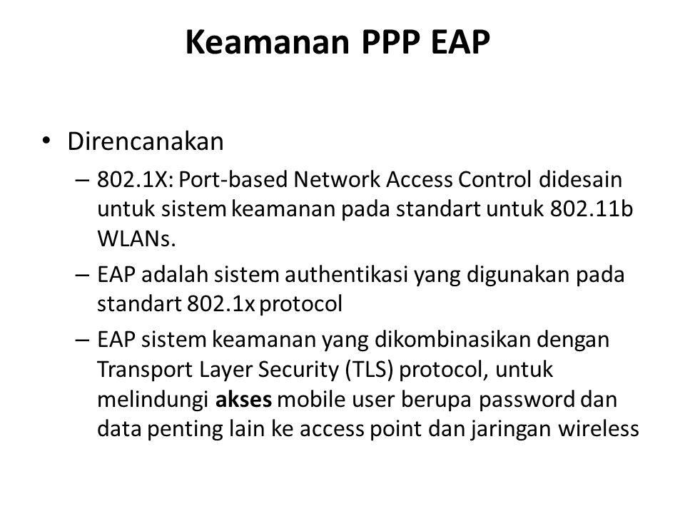 Keamanan PPP EAP Direncanakan – 802.1X: Port-based Network Access Control didesain untuk sistem keamanan pada standart untuk 802.11b WLANs.