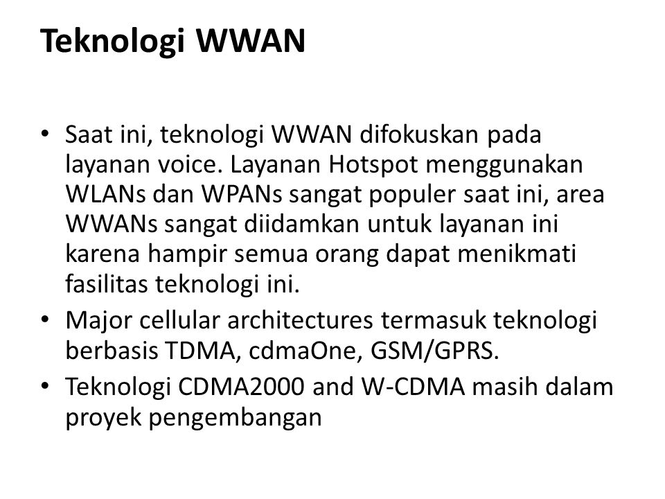 Antisipasi Transisi – Hotspot: IEEE 802.11b to IEEE 802.11a or IEEE 802.11b to IEEE 802.11g – CDMAOne IS 95A (to cdmaOne IS-95B) to CDMA2000 1x to CDMA2000 1x EV-DO or EV-DV – GSM to GPRS to EDGE to W-CDMA – TDMA to CDMA2000 1x …or – TDMA to GSM …