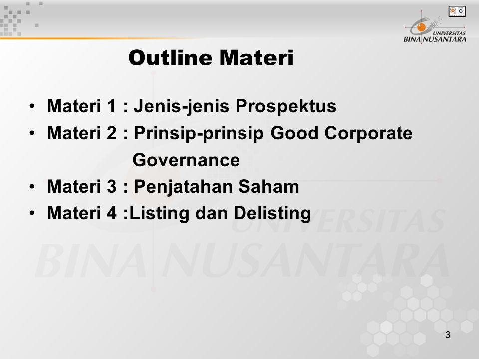 3 Outline Materi Materi 1 : Jenis-jenis Prospektus Materi 2 : Prinsip-prinsip Good Corporate Governance Materi 3 : Penjatahan Saham Materi 4 :Listing dan Delisting