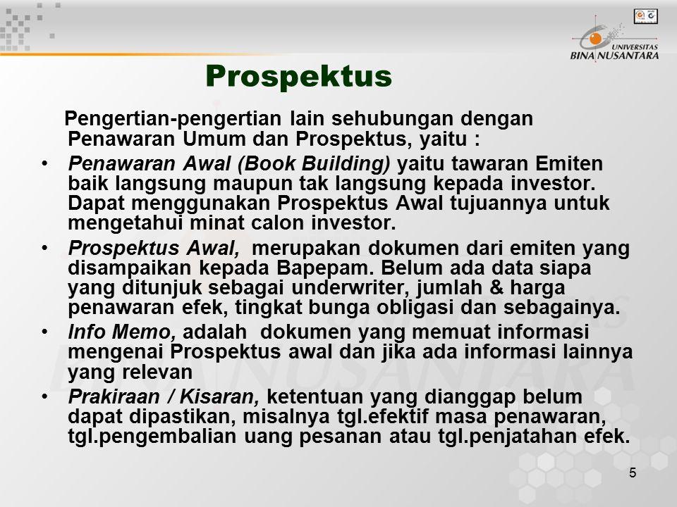 5 Prospektus Pengertian-pengertian lain sehubungan dengan Penawaran Umum dan Prospektus, yaitu : Penawaran Awal (Book Building) yaitu tawaran Emiten baik langsung maupun tak langsung kepada investor.