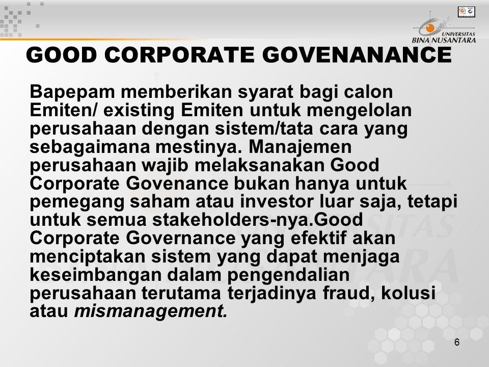 6 GOOD CORPORATE GOVENANANCE Bapepam memberikan syarat bagi calon Emiten/ existing Emiten untuk mengelolan perusahaan dengan sistem/tata cara yang sebagaimana mestinya.