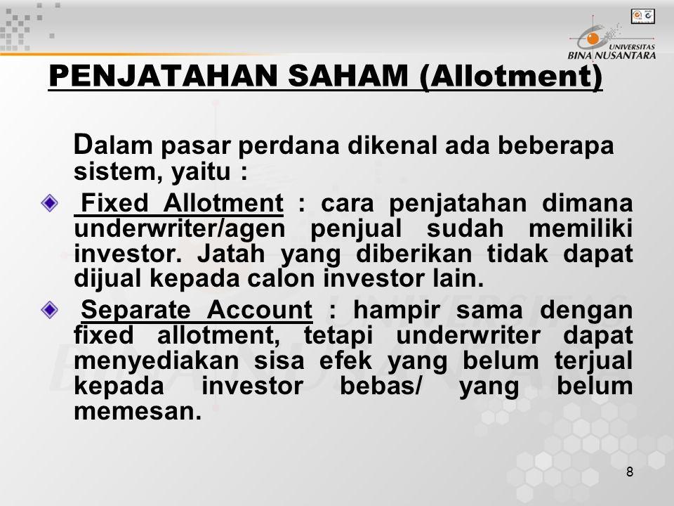 8 PENJATAHAN SAHAM (Allotment) D alam pasar perdana dikenal ada beberapa sistem, yaitu : Fixed Allotment : cara penjatahan dimana underwriter/agen penjual sudah memiliki investor.