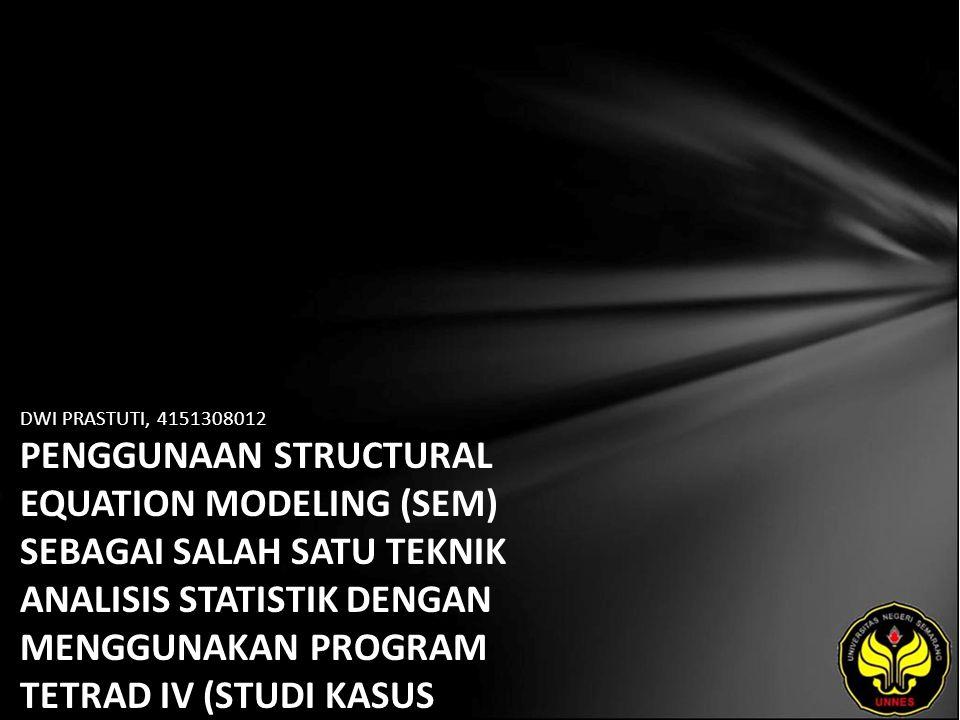 DWI PRASTUTI, 4151308012 PENGGUNAAN STRUCTURAL EQUATION MODELING (SEM) SEBAGAI SALAH SATU TEKNIK ANALISIS STATISTIK DENGAN MENGGUNAKAN PROGRAM TETRAD IV (STUDI KASUS PENGGUNA INTERNET DAN HOTSPOT AREA DI UNIVERSITAS NEGERI SEMARANG) TAHUN 2011