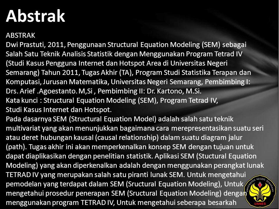 Abstrak ABSTRAK Dwi Prastuti, 2011, Penggunaan Structural Equation Modeling (SEM) sebagai Salah Satu Teknik Analisis Statistik dengan Menggunakan Prog