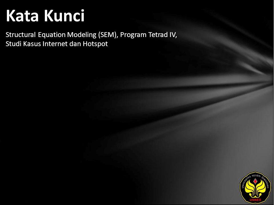 Kata Kunci Structural Equation Modeling (SEM), Program Tetrad IV, Studi Kasus Internet dan Hotspot