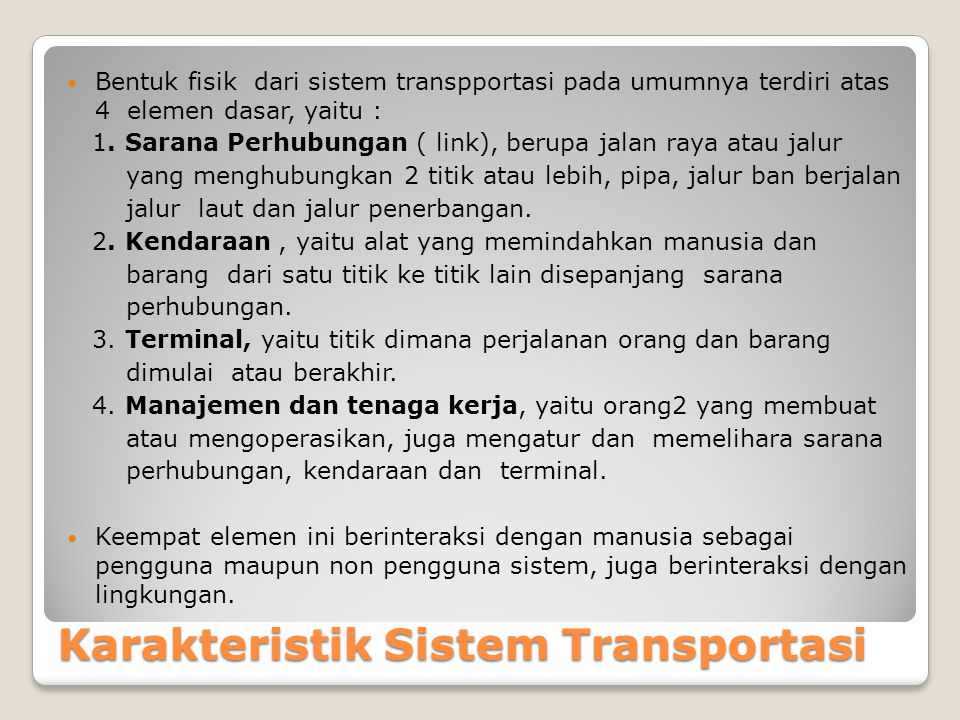 Karakteristik Sistem Transportasi Bentuk fisik dari sistem transpportasi pada umumnya terdiri atas 4 elemen dasar, yaitu : 1. Sarana Perhubungan ( lin