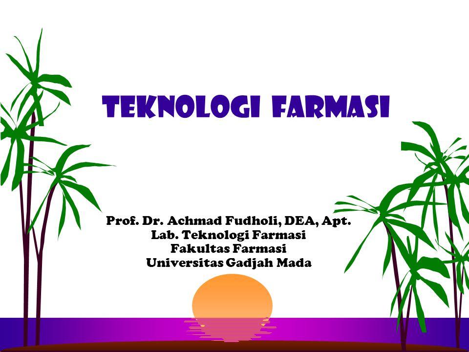 Teknologi farmasi Prof. Dr. Achmad Fudholi, DEA, Apt. Lab. Teknologi Farmasi Fakultas Farmasi Universitas Gadjah Mada