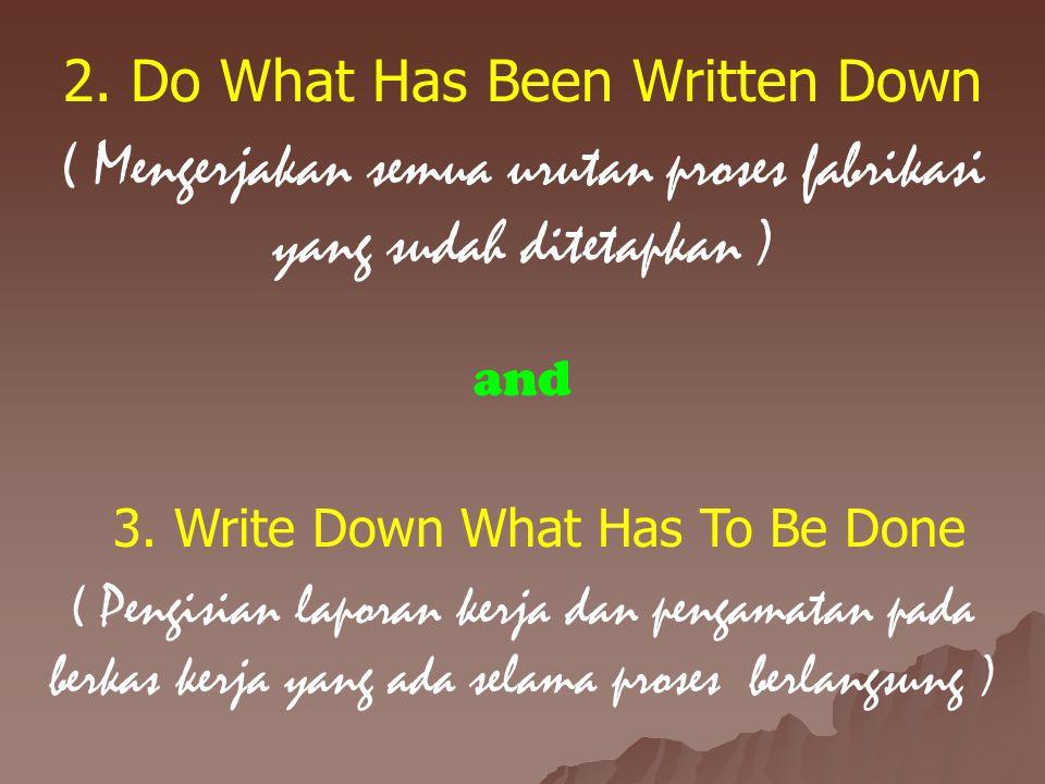 2. Do What Has Been Written Down ( Mengerjakan semua urutan proses fabrikasi yang sudah ditetapkan ) and 3. Write Down What Has To Be Done ( Pengisian