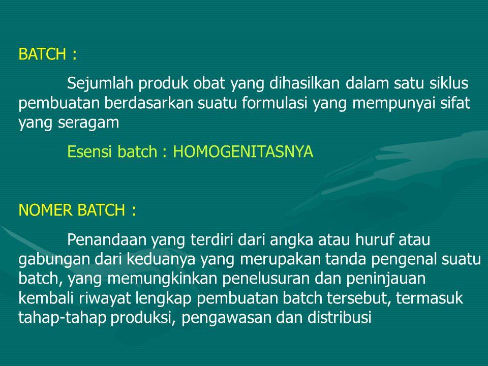 BATCH : Sejumlah produk obat yang dihasilkan dalam satu siklus pembuatan berdasarkan suatu formulasi yang mempunyai sifat yang seragam Esensi batch :