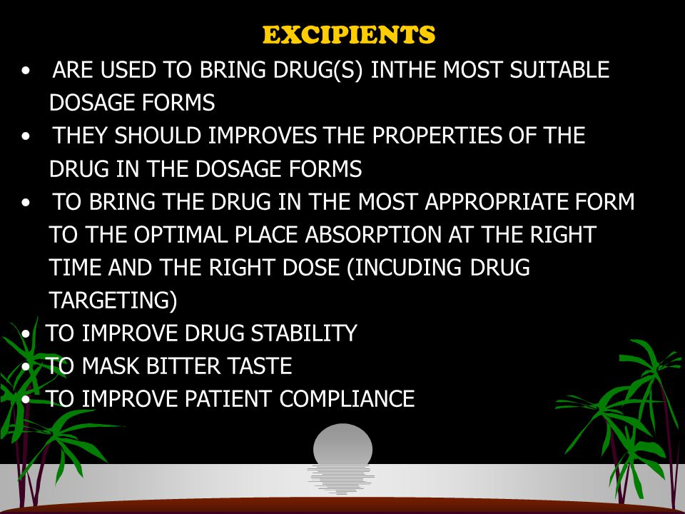 EXCIPIENTS ARE USED TO BRING DRUG(S) INTHE MOST SUITABLE DOSAGE FORMS THEY SHOULD IMPROVES THE PROPERTIES OF THE DRUG IN THE DOSAGE FORMS TO BRING THE DRUG IN THE MOST APPROPRIATE FORM TO THE OPTIMAL PLACE ABSORPTION AT THE RIGHT TIME AND THE RIGHT DOSE (INCUDING DRUG TARGETING) TO IMPROVE DRUG STABILITY TO MASK BITTER TASTE TO IMPROVE PATIENT COMPLIANCE