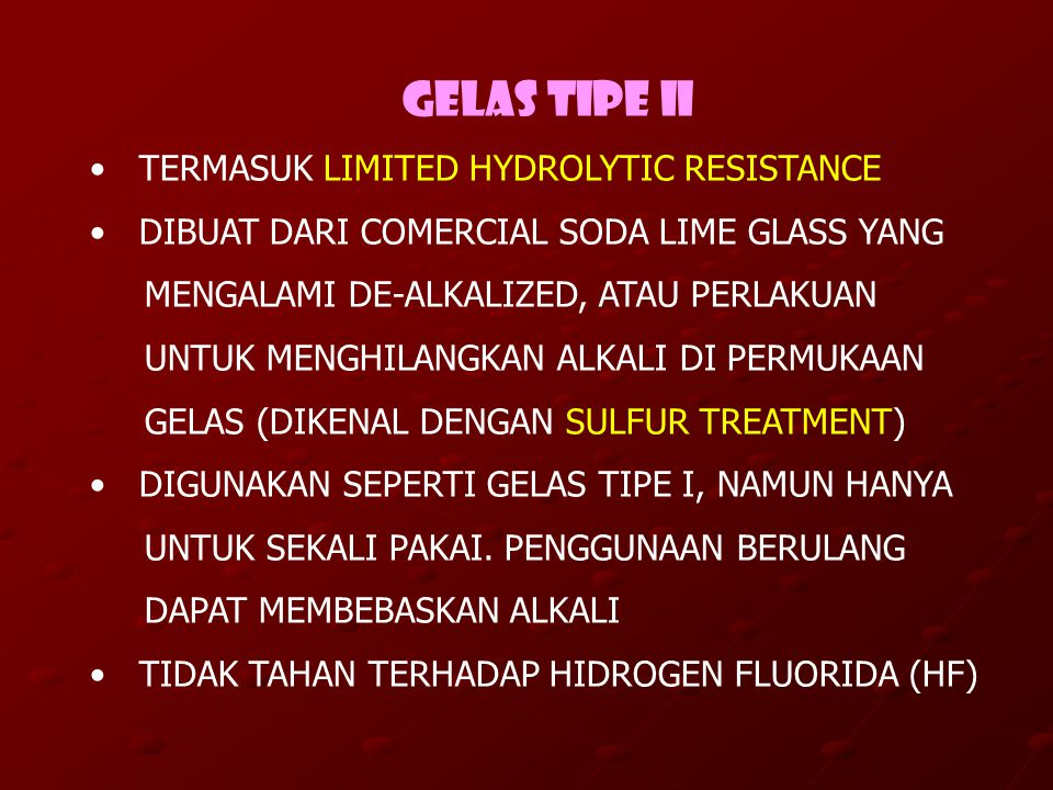 GELAS TIPE II TERMASUK LIMITED HYDROLYTIC RESISTANCE DIBUAT DARI COMERCIAL SODA LIME GLASS YANG MENGALAMI DE-ALKALIZED, ATAU PERLAKUAN UNTUK MENGHILAN