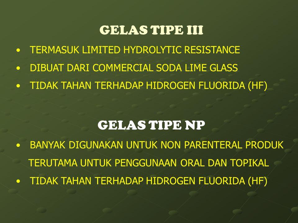 GELAS TIPE III TERMASUK LIMITED HYDROLYTIC RESISTANCE DIBUAT DARI COMMERCIAL SODA LIME GLASS TIDAK TAHAN TERHADAP HIDROGEN FLUORIDA (HF) GELAS TIPE NP