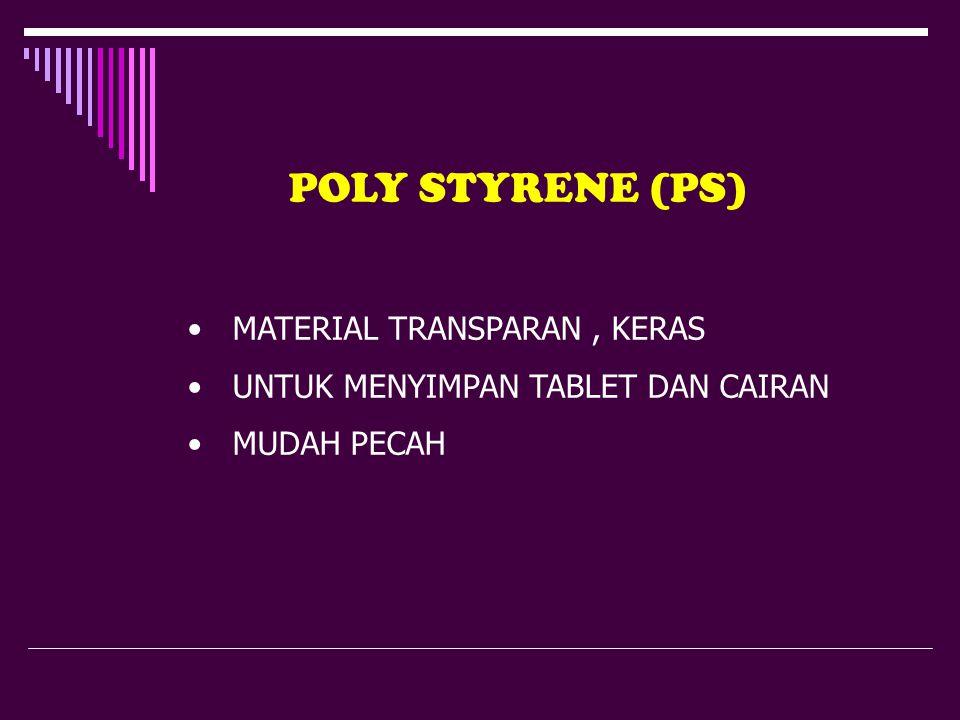 POLY STYRENE (PS) MATERIAL TRANSPARAN, KERAS UNTUK MENYIMPAN TABLET DAN CAIRAN MUDAH PECAH