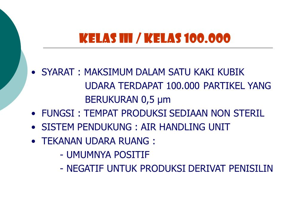 KELAS III / KELAS 100.000 SYARAT : MAKSIMUM DALAM SATU KAKI KUBIK UDARA TERDAPAT 100.000 PARTIKEL YANG BERUKURAN 0,5 µm FUNGSI : TEMPAT PRODUKSI SEDIA